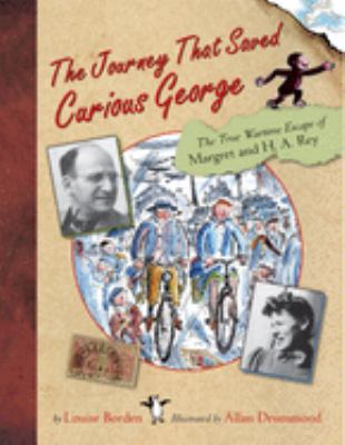 The journey that saved Curious George : the true wartime escape of Margret and H.A. Rey image cover