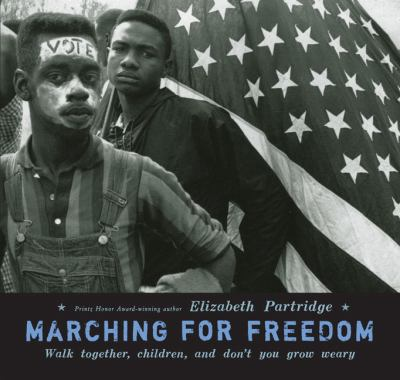 Marching for Freedom: Walk Together, Children, and Don't You Grow Weary image cover