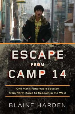 Escape from Camp 14: One Man's Remarkable Odyssey from North Korea to Freedom in the West image cover