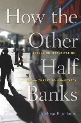 How the other half banks : exclusion, exploitation, and the threat to democracy image cover