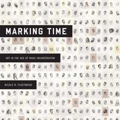 Marking time : art in the age of mass incarceration image cover