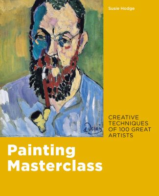 Painting Masterclass: Creative Techniques of 100 Great Artists image cover