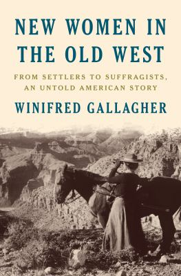 New women in the old west : from settlers to suffragists, an untold American story image cover