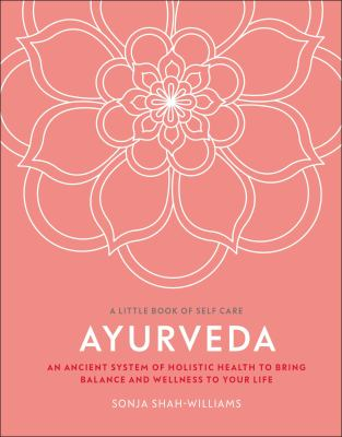 Ayurveda : an ancient system of holistic health to bring balance and wellness to your life image cover
