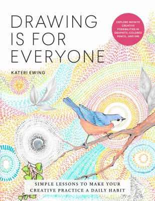Drawing is for everyone : simple lessons to make your creative practice a daily habit image cover