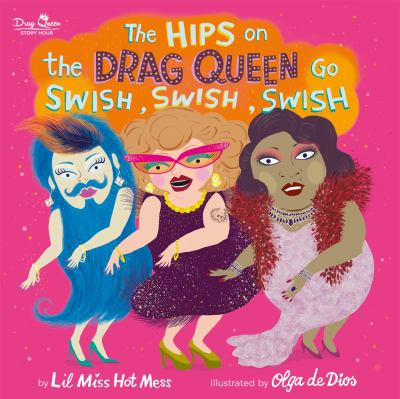 The hips on the drag queen go swish, swish, swish / by Lil Miss Hot Mess ; illustrated by Olga de Dios. image cover
