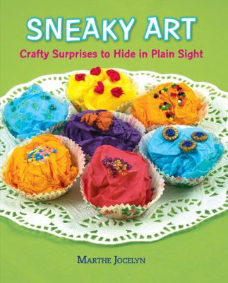Cover image for Sneaky art : crafty surprises to hide in plain sight