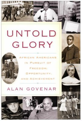 Untold glory : African Americans in pursuit of freedom, opportunity, and achievement image cover