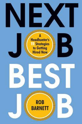 Next job best job : a headhunter's 11 strategies to get hired now image cover