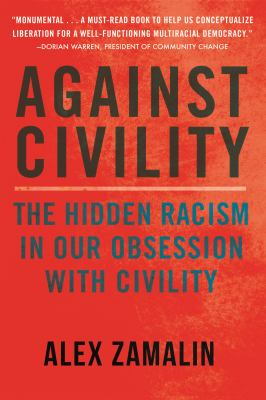 Against civility : the hidden racism in our obsession with civility image cover