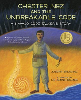 Chester Nez and The Unbreakable Code: A Navajo Code Talker image cover