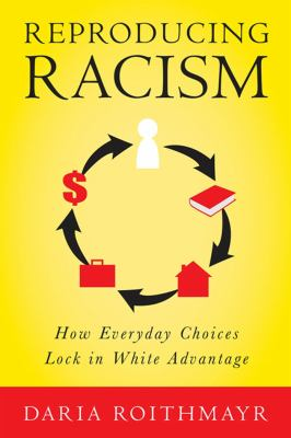 Reproducing racism : how everyday choices lock in white advantage image cover