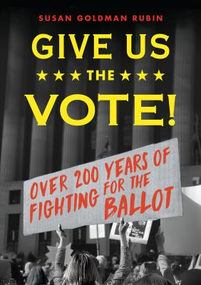 Give Us The Vote!: Over 200 Years of Fighting for the Ballot image cover