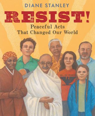 Resist! : peaceful acts that changed our world image cover