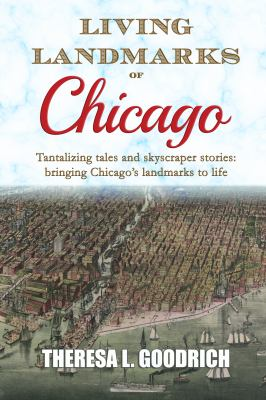 Living landmarks of Chicago : tantalizing tales and skyscraper stories: bringing Chicago's landmarks to life image cover