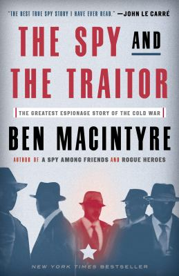 The Spy and the Traitor: The Greatest Espionage Story of the Cold War image cover
