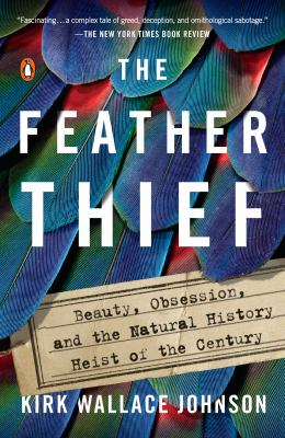 The Feather Thief: Beauty, Obsession, and the Natural History Heist of the Century image cover