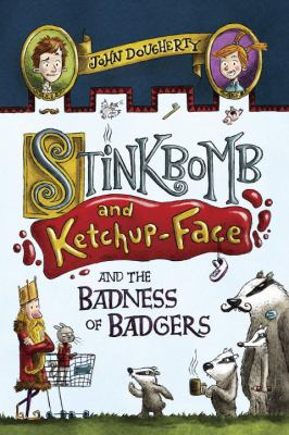 Stinkbomb and Ketchup-Face and the Badness of Badgers cover