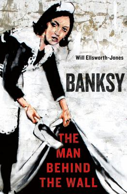 Banksy: the Man Behind the Wall image cover