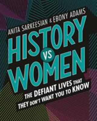 History vs Women : the Defiant Lives that They Don't Want You to Know image cover