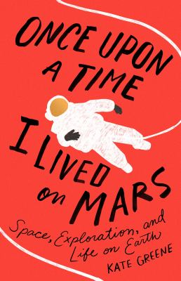 Once upon a time I lived on Mars : space, exploration, and life on earth image cover