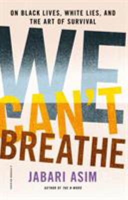 We can't breathe : on black lives, white lies, and the art of survival image cover