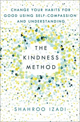 The Kindness Method: Change Your Habits for Good Using Self-Compassion and Understanding image cover