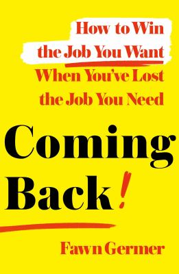Coming back : how to win the job you want when you've lost the job you need image cover