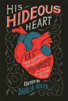 His Hideous Heart : Thirteen of Edgar Allan Poe's Most Unsettling Tales Reimagined image cover