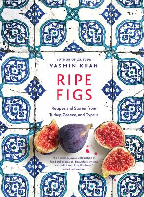 Ripe figs : recipes and stories from Turkey, Greece, and Cyprus image cover