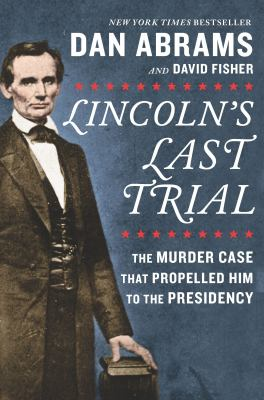 Lincoln's Last Trial: the Murder Case that Propelled Him to the Presidency image cover
