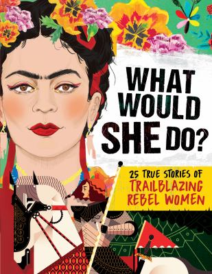 What would she do? : 25 true stories of trailblazing rebel women image cover