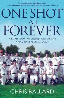 One Shot at Forever: a Small Town, an Unlikely Coach, and a Magical Baseball Season image cover