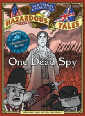 Cover image for One dead spy : the life, times, and last words of Nathan Hale, America's most famous spy