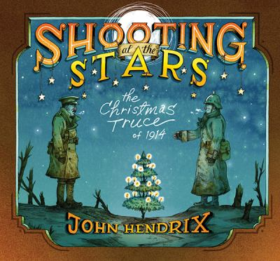 Shooting at the Stars : the Christmas Truce of 1914  image cover