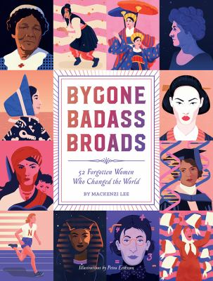 Bygone Badass Broads : 52 Forgotten Women who Changed the World image cover