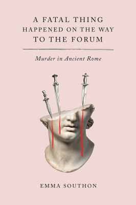 A fatal thing happened on the way to the forum : murder in ancient Rome image cover