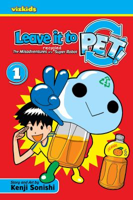 Leave It to PET: The Misadventures of a Recycled Super Robot, Volume 1 image cover