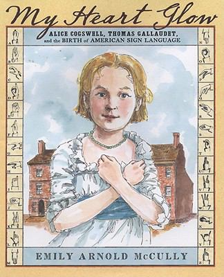 My heart glow : Alice Cogswell, Thomas Gallaudet, and the birth of American sign language image cover