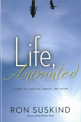 Life, animated : a story of sidekicks, heroes, and autism image cover