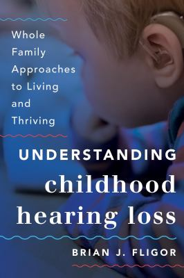 Understanding childhood hearing loss : whole family approaches to living and thriving  image cover