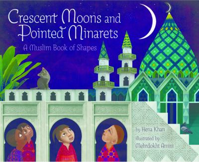 Crescent Moons and Pointed Minarets : A Muslim Book of Shapes image cover