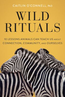 Wild rituals : 10 lessons animals can teach us about connection, community, and ourselves image cover