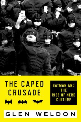 The Caped Crusade: Batman and the Rise of Nerd Culture image cover
