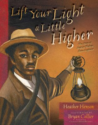 Lift Your Light a Little Higher : The Story of Stephen Bishop, Slave-Explorer image cover