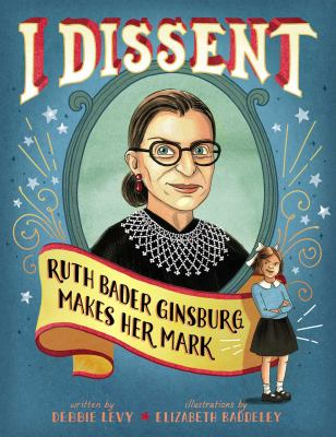 I dissent : Ruth Bader Ginsburg makes her mark image cover