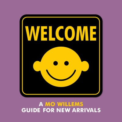 Welcome : a Mo Willems Guide for New Arrivals image cover