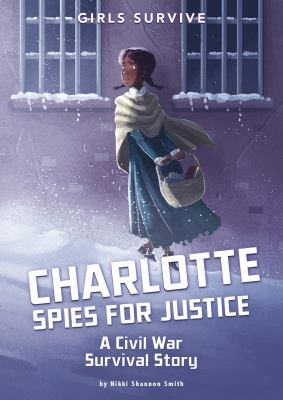 Charlotte spies for justice : a Civil War survival story image cover