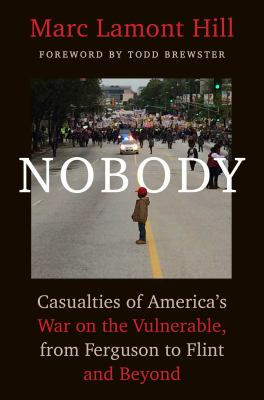 Nobody : casualties of America's war on the vulnerable, from Ferguson to Flint and beyond image cover