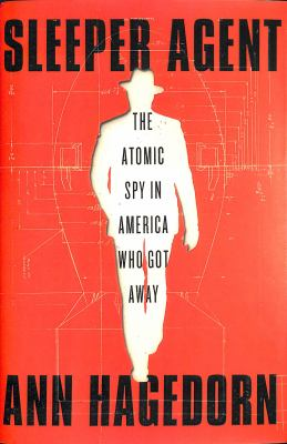 Sleeper agent : the atomic spy in America who got away image cover